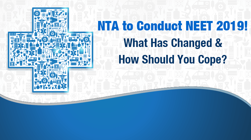 NTA to Conduct NEET 2019! What Has Changed And How Should You Cope?