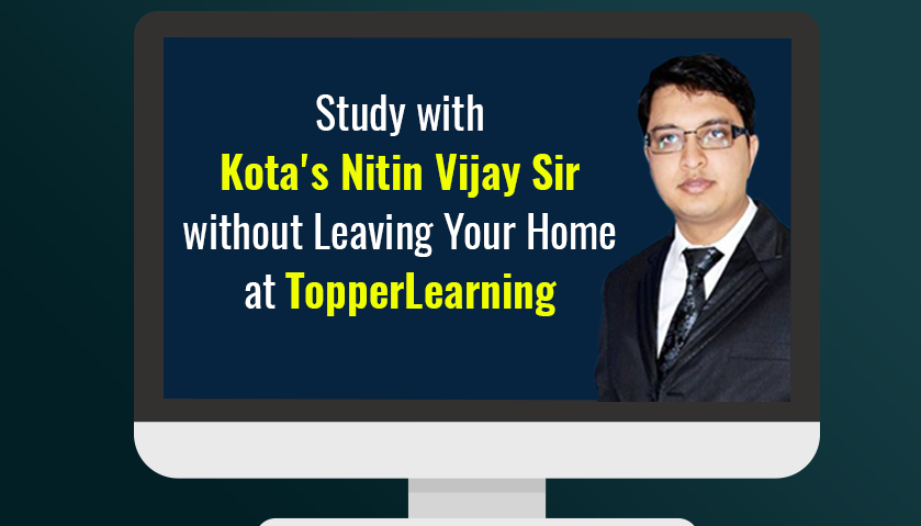 Study with Kota's Nitin Vijay Sir without Leaving Your Home at TopperLearning