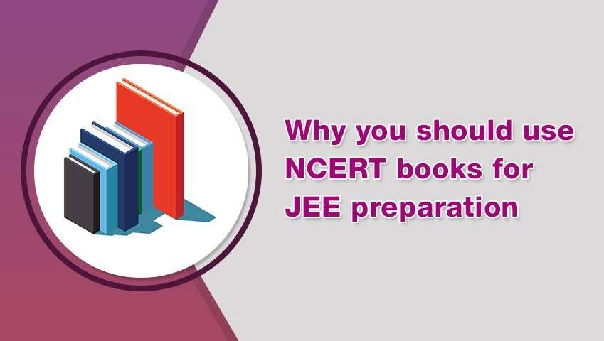 Why should one use NCERT books for JEE preparation?