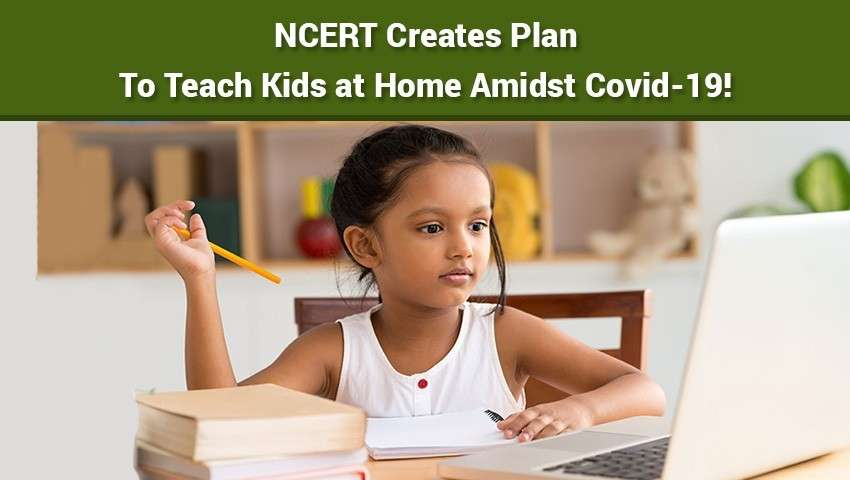 NCERT Creates Plan To Teach Kids at Home Amidst Covid-19!
