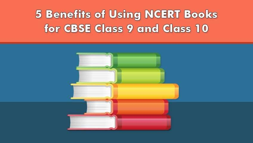 5 Benefits of Using NCERT Books for CBSE Class 9 and Class 10
