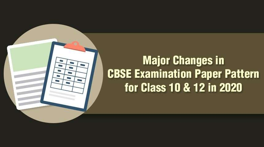 Major Changes in CBSE Examination Paper Pattern  for Class 10 & 12 in 2020