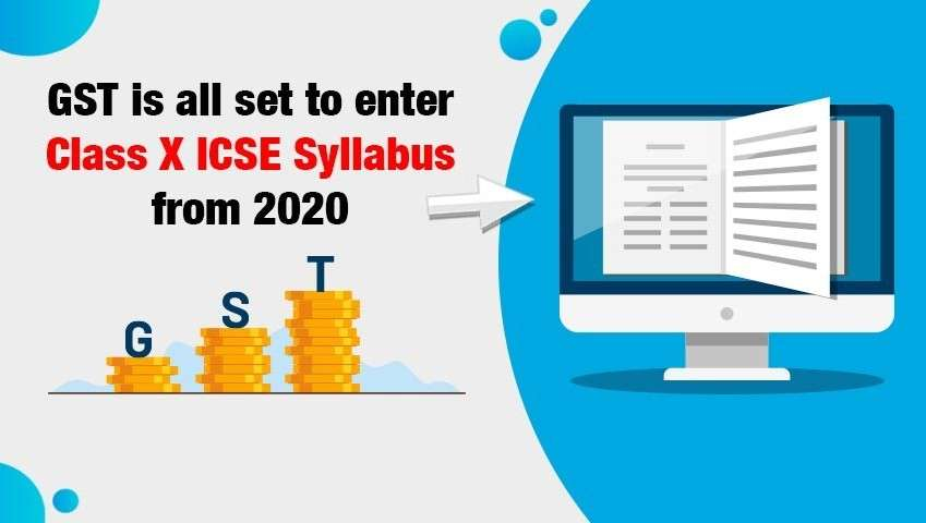 GST is all set to enter Class X ICSE Syllabus from 2020