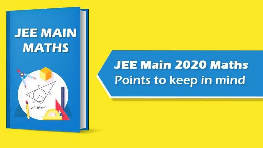 Jee Main 2020 Maths: Points to keep in mind