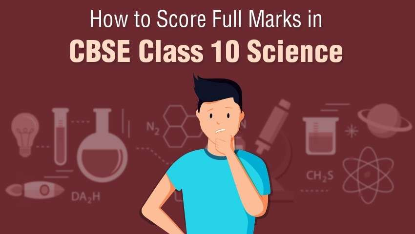 How to score full marks in cbse class 10 science