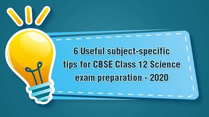6 Useful subject-specific tips for CBSE Class 12 Science exam preparation - 2020