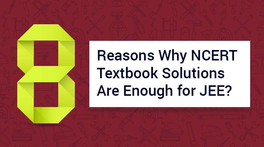 Top 8 Reasons Why NCERT Textbook Solutions Are Enough for JEE?