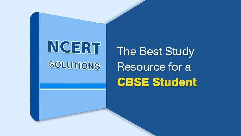 NCERT Solutions - The Best Study Resource for a CBSE Student