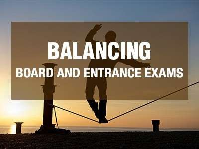 Balancing Board Exam and Entrance Exam Prep