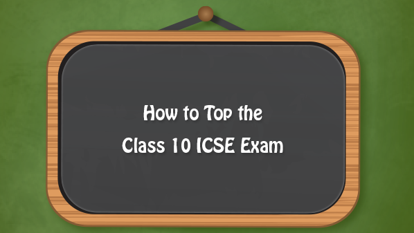 How to Top the Class 10 ICSE Exam