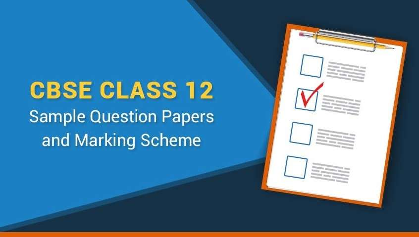 CBSE Class 12 Sample Question Papers and Marking Scheme