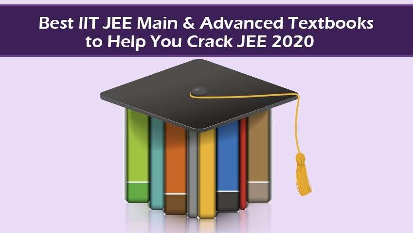 Best IIT JEE Main and Advanced Textbooks to Help You Crack JEE 2020