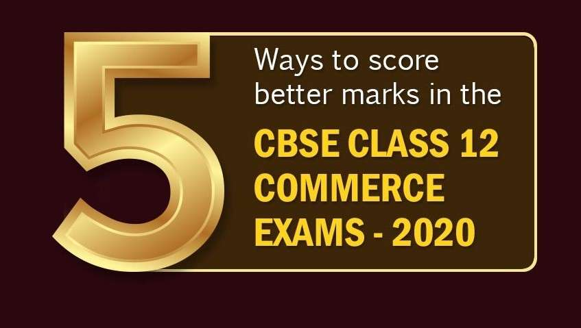 5 Ways to score better marks in the CBSE Class 12 Commerce exams - 2020