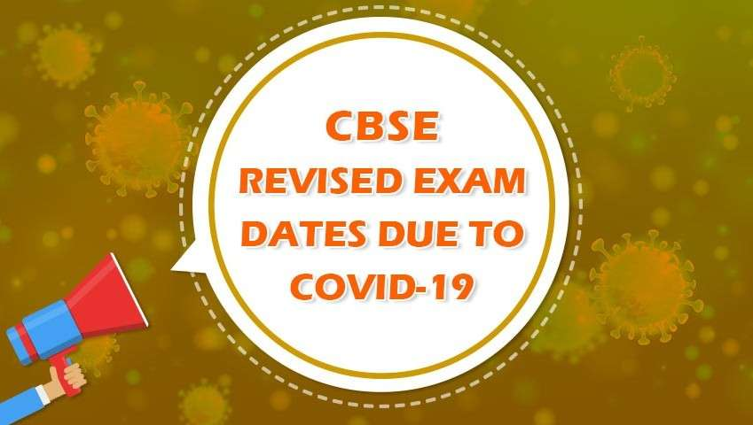 CBSE Revised Exam Dates Due To Covid-19!