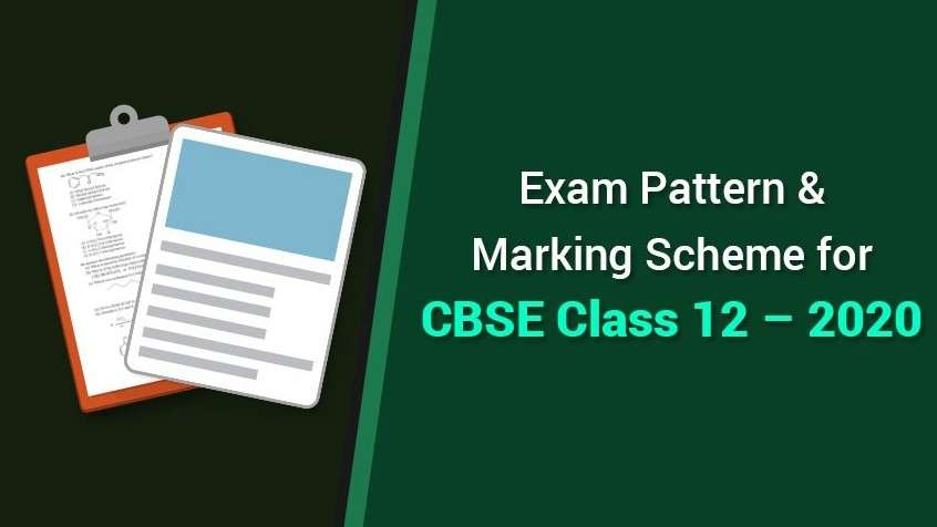 Exam Pattern and Marking Scheme for CBSE Class 12 - 2020
