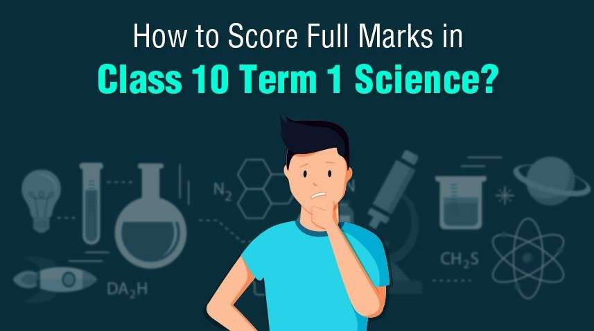 How to Score Full Marks in Class 10 Term 1 Science?