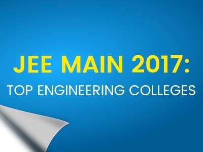 JEE Main 2017: Top Engineering Colleges