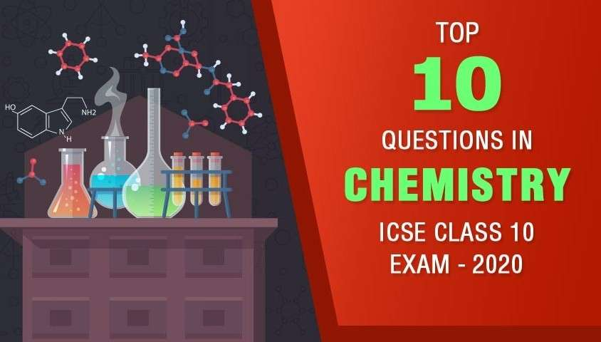 Top 10 Questions in ICSE Class 10 Chemistry Exam - 2020