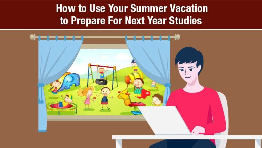 How to Use Your Summer Vacation to Prepare For Next Year Studies