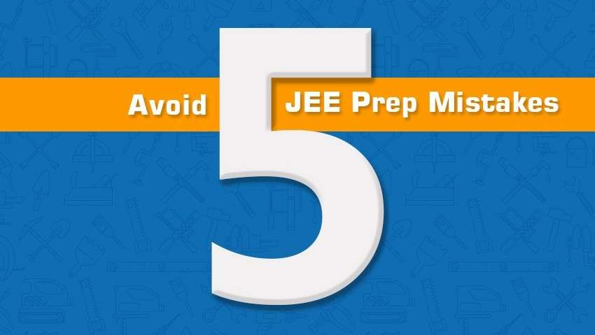 5 JEE Prep Mistakes You Should Avoid Right Now!