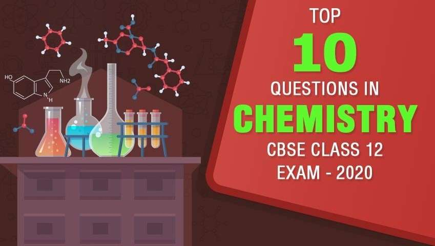 Top 10 Questions in Chemistry CBSE Class 12 Exam - 2020