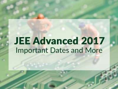 JEE Advanced 2017: Important Dates and Eligibility Criteria