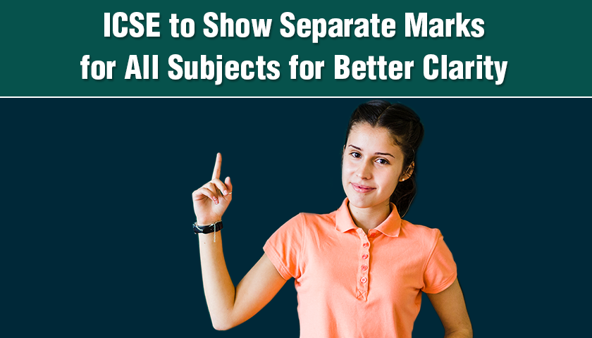 ICSE to Show Separate Marks for All Subjects for Better Clarity