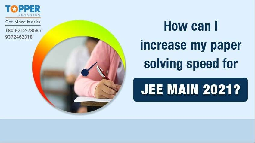 How can I increase my paper solving speed for the JEE Main 2021?