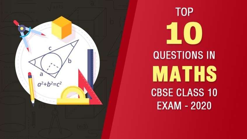 Top 10 Questions in Maths CBSE Class 10 Exam - 2020