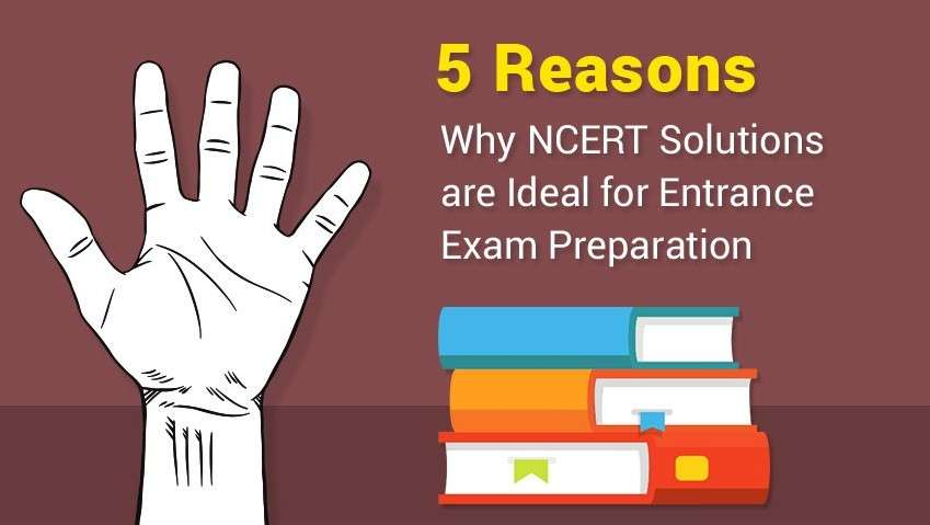 5 Reasons Why NCERT Solutions are Ideal for Entrance Exam Preparation