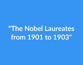 The Nobel Laureates from 1901 to 1903