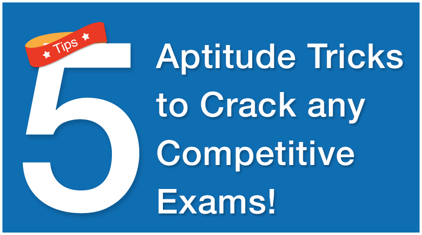 5 Aptitude Tricks to Crack any Competitive Exams!