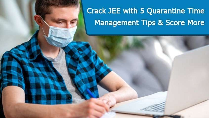Crack JEE with 5 Quarantine Time Management Tips and Score More