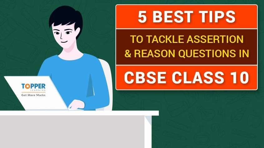 5 Best tips to tackle assertion and reason questions in CBSE Class 10