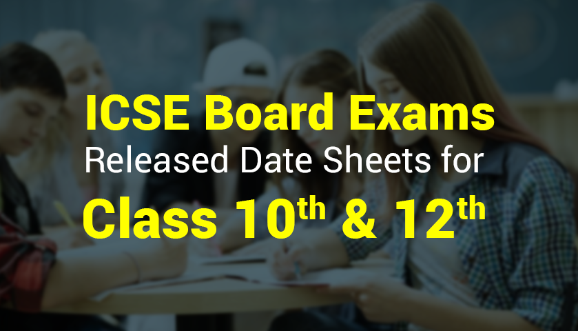 ICSE Has Released Date Sheets For Class 10th And 12th Board Exams