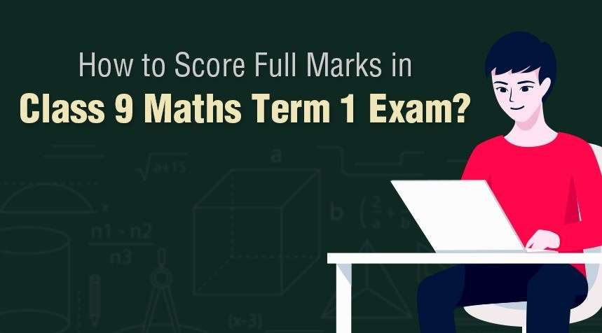 How to Score Full Marks in Class 9 Maths Term 1 Exam?