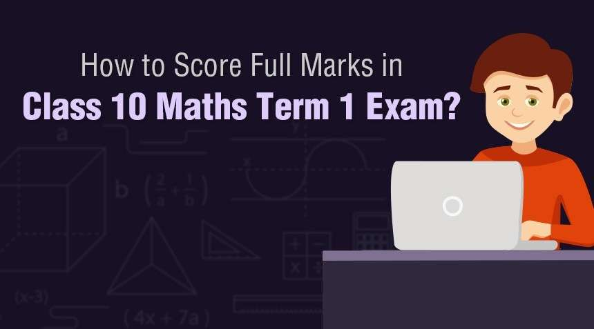 How to Score Full Marks in Class 10 Maths Term 1 Exam?