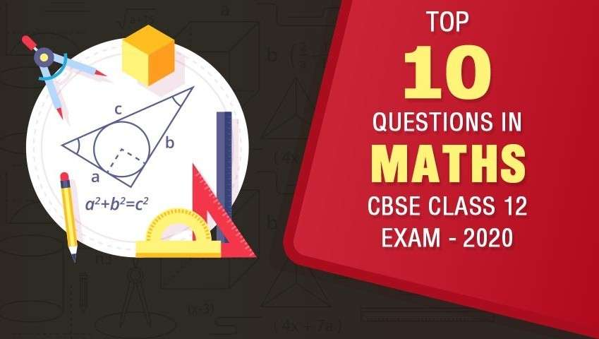 Top 10 Questions in CBSE Class 12 Maths Exam - 2020
