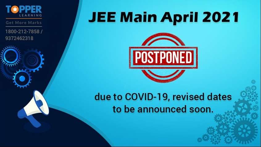 JEE Main April 2021 postponed due to COVID-19, revised dates to be announced soon.