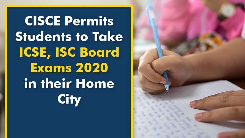 CISCE Permits Students to Take ICSE, ISC Board Exams 2020 in Their Home City