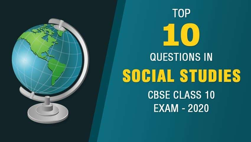 Top 10 Questions in Social Studies CBSE Class 10 Exam - 2020