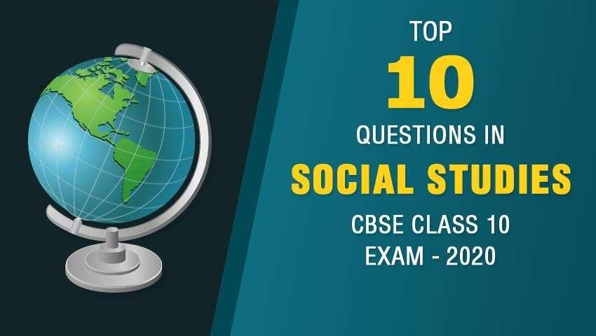 Top 10 Questions in Social Studies CBSE Class 10 Exam - 2020