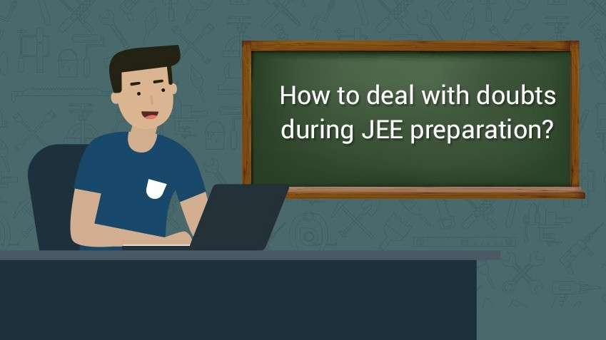 How to deal with doubts during JEE preparation?