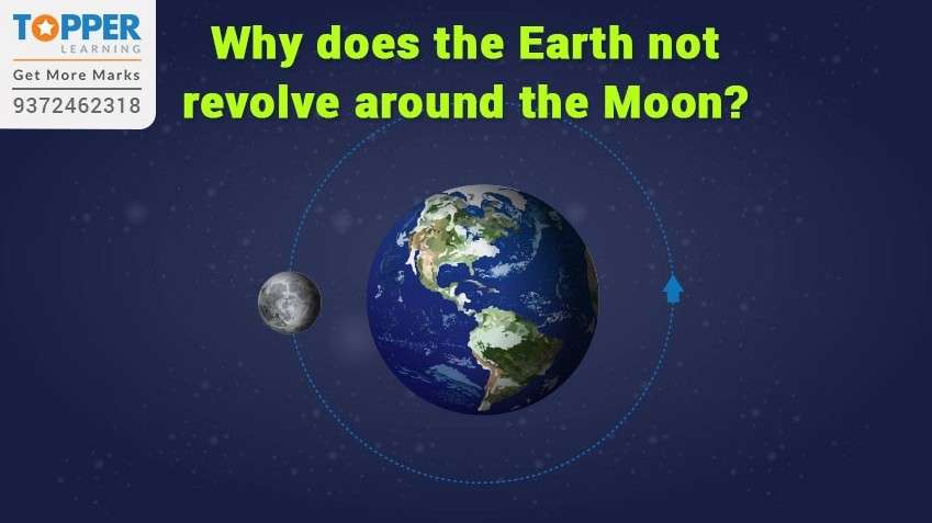 Why does the Earth not revolve around the Moon?