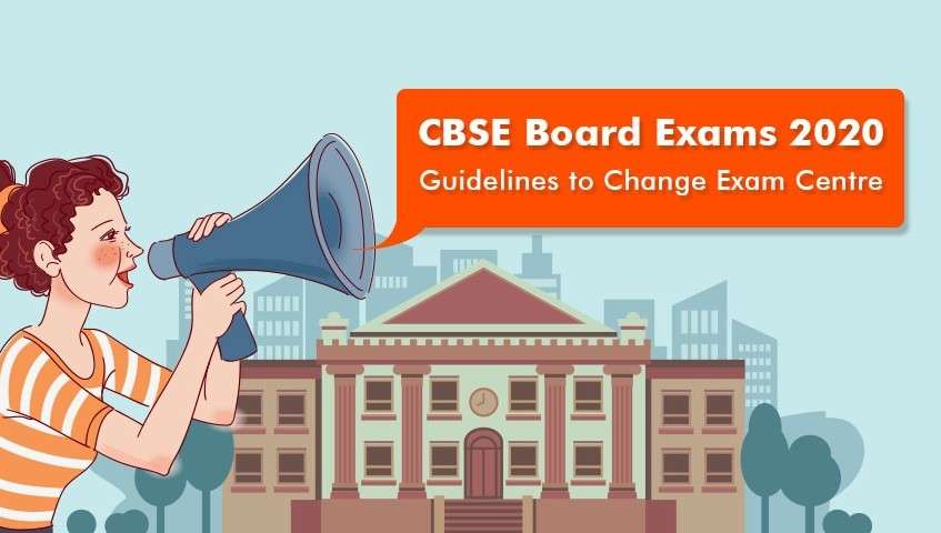 CBSE Board Exams 2020 - Guidelines to Change Exam Centre