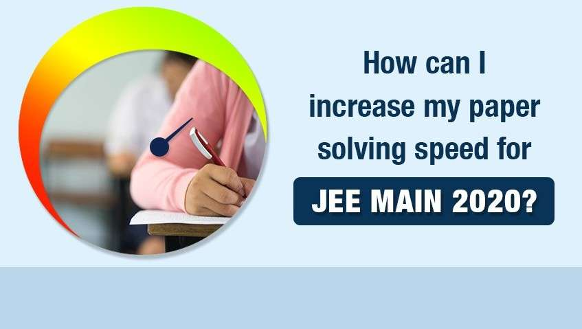 How can I increase my paper-solving speed for JEE Main 2020?