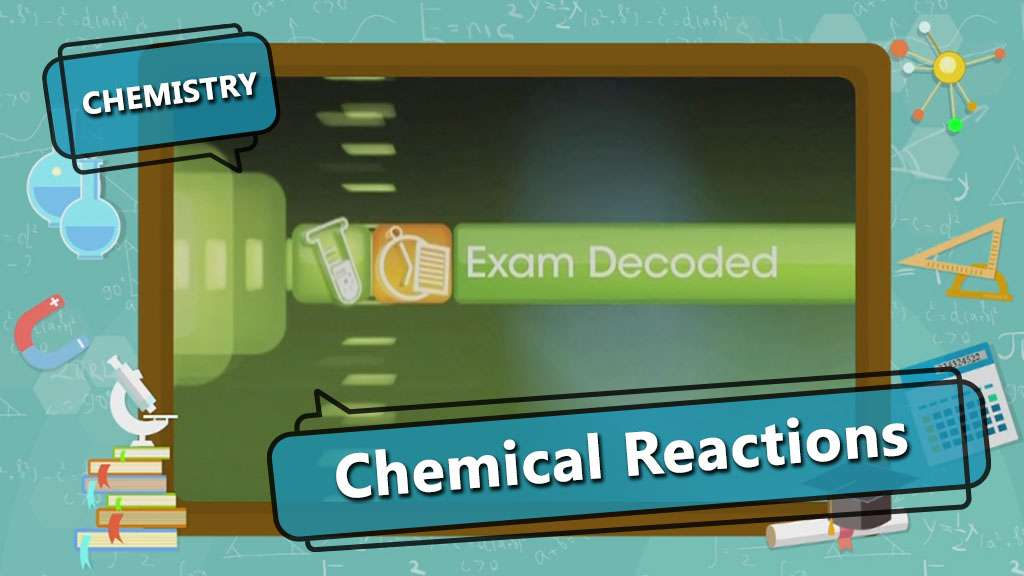 Chemical Reactions and Equations - Chemical Reactions - Exam Decoded