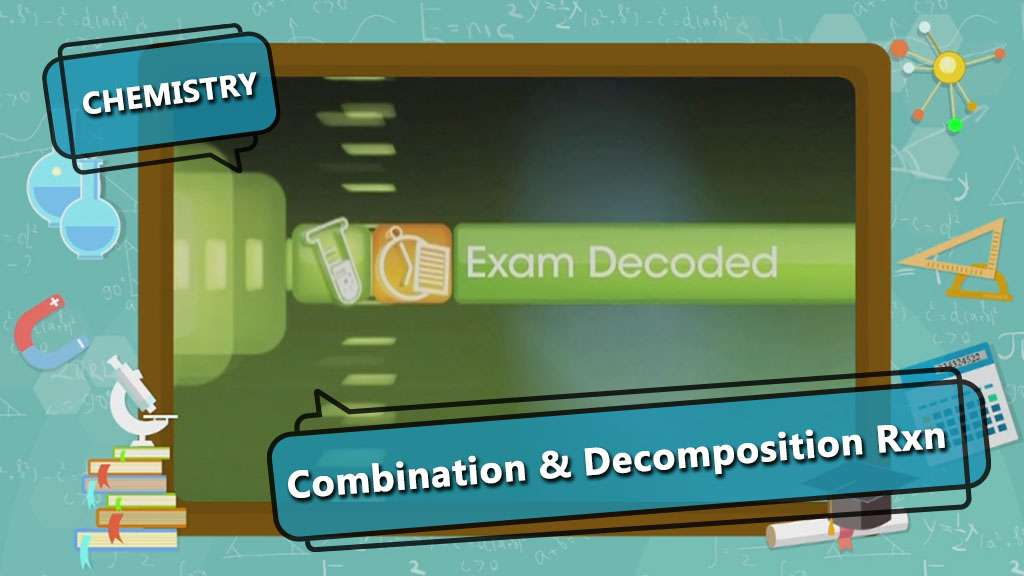 Types of Chemical Reactions - Combination Reaction and Decomposition - Exam Decoded