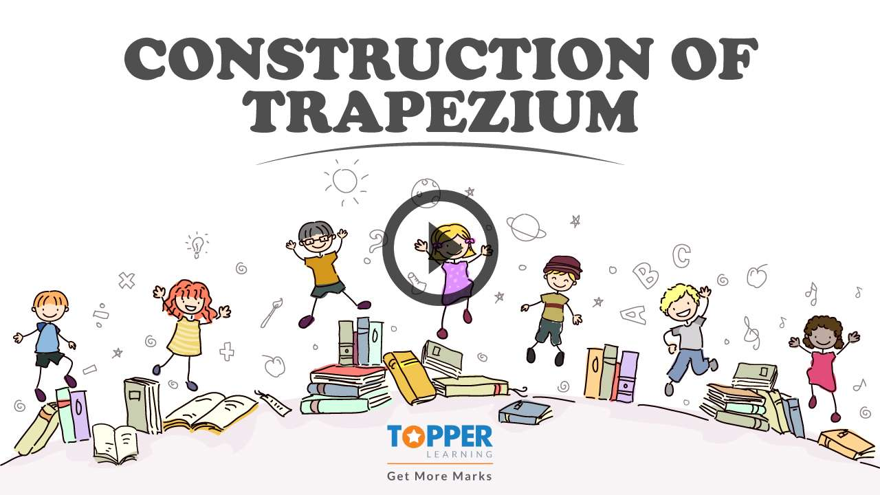 Construction of Quadrilaterals - Construction of Trapezium and Regular Polygons