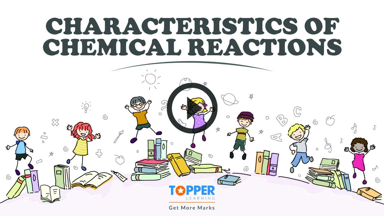 Chemical Reactions - Characteristics of Chemical Reactions